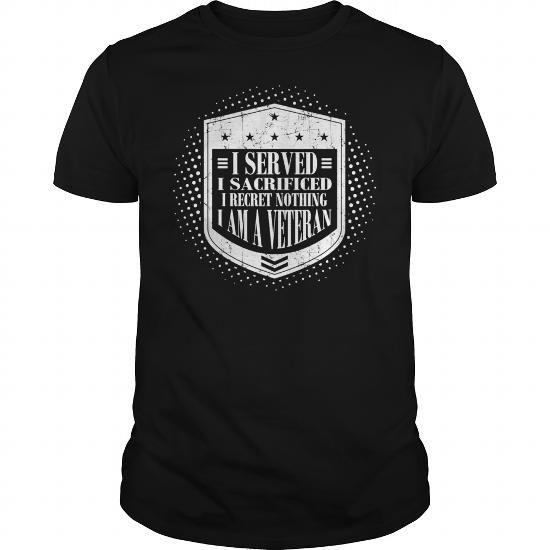 I Love I Served I Sacrified I Recret Nothing I Am Veteran  Mens T Shirt Shirts & Tees