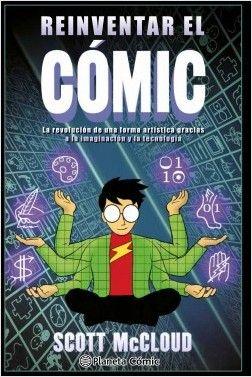 Reinventar el cómic, de Scott McCloud. Un libro de referencia del gran McCloud