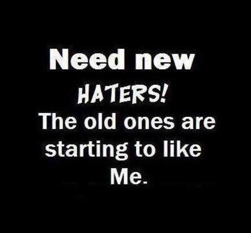 Pin By Ryan Gile On Word Hater Quotes Funny Quotes About Haters Funny Uplifting Quotes