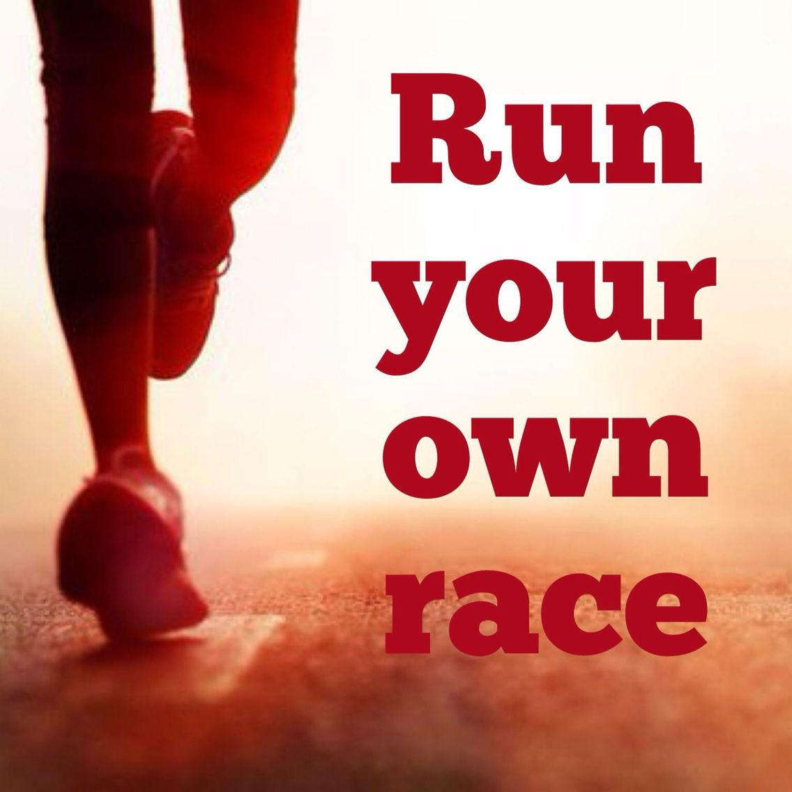 Run Your Own Race Run Your Own Pace You Are In Competition With No