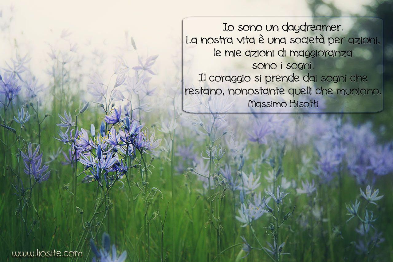 Massimo Bisotti - Il coraggio si prende dai sogni. Anche io sono un sognatore...... ma i miei sogni sono scomparsi #MassimoBisotti #sogni #Sognatore #vita #coraggio