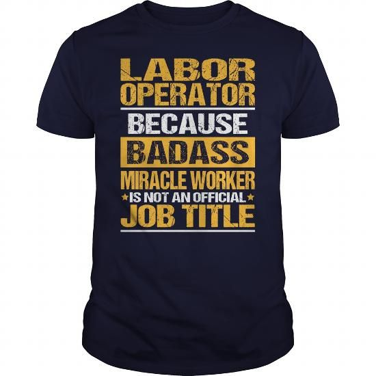 Awesome Tee For Labor Operator - #shirt with quotes #womens tee.  Awesome Tee For Labor Operator, camo hoodie,sweater shirt. LIMITED TIME PRICE =>...