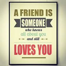A friend is someone who knows all about you and still loves you | Best Life Quotes http://best-lifequotes.com/a-friend-is-someone-who-knows-all-about-you-and-still-loves-you/