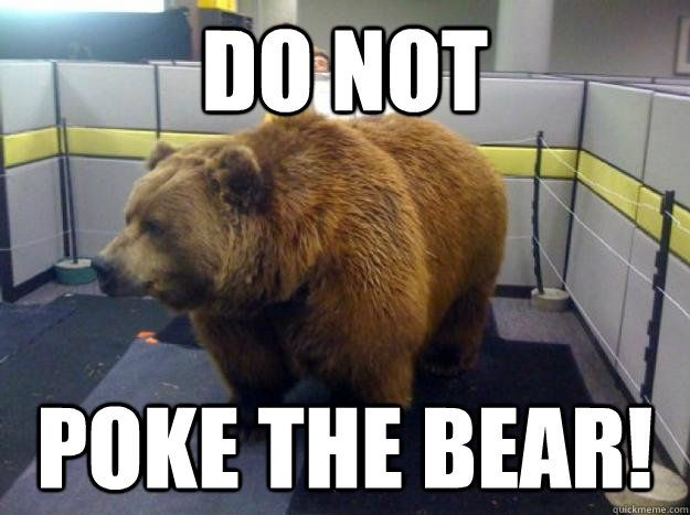 Sayings On Poking At Angry Bears Do Not Poke The Bear
