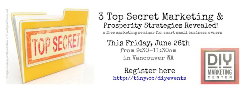 This Friday: 3 Top Secret Marketing & Prosperity Strategies Revealed! a free marketing seminar for small business owners http://tiny.cc/diyevents