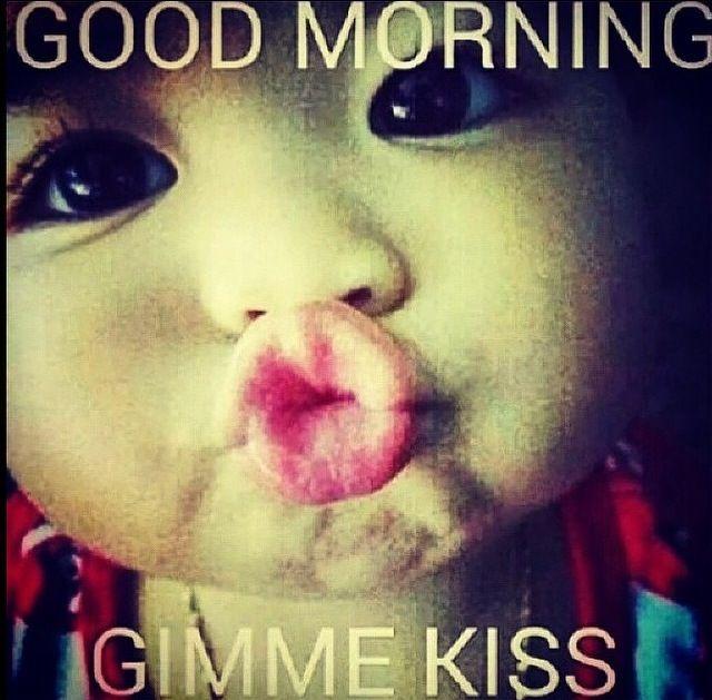 Good Morning Gimme Kiss Funny Good Morning Memes Good Morning Meme Morning Memes