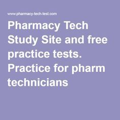 Pharmacy Tech Study Site and free practice tests. Practice for pharm technicians