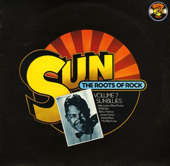 Little Junior/Willie Nix/Rufus Thomas/James Cotton: Sun – The Roots Of Rock – Volume 7 Sun Blues