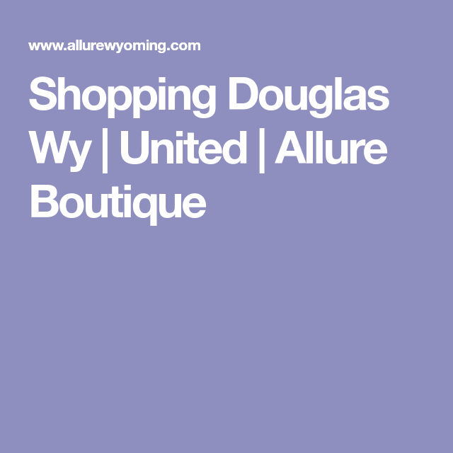 Shopping Douglas Wy | United | Allure Boutique