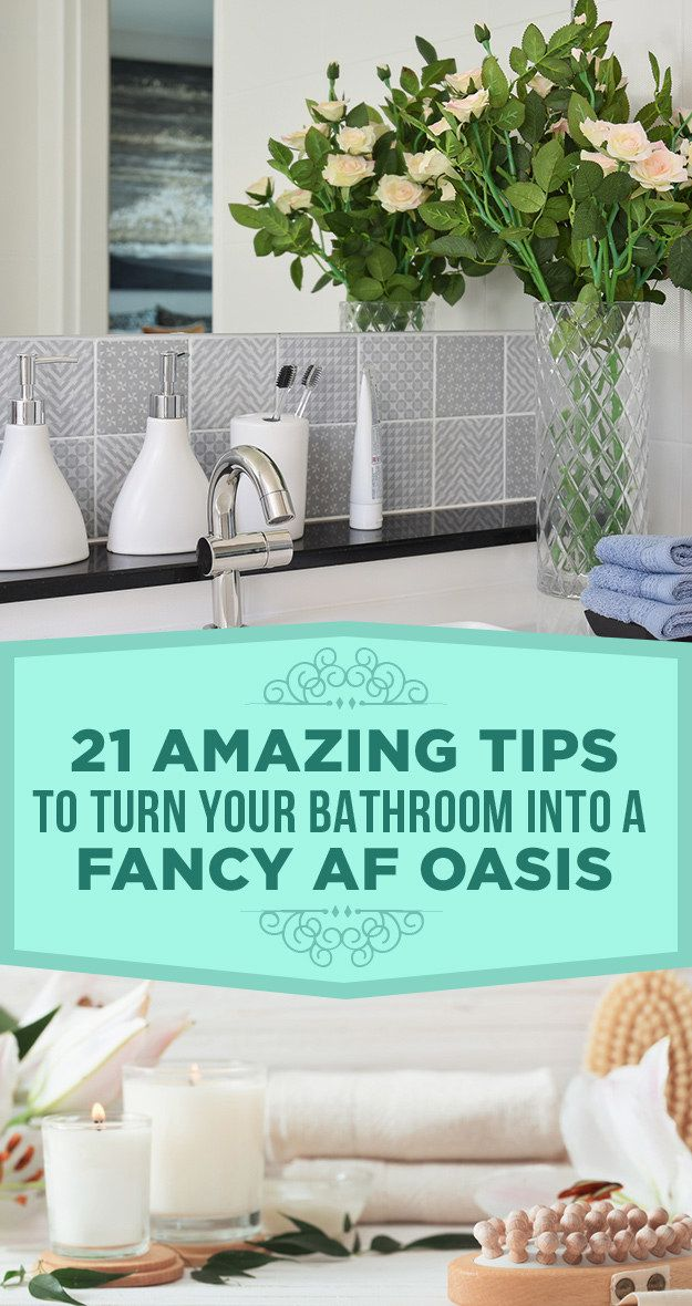 21 Amazing Tips To Turn Your Bathroom Into A Fancy AF