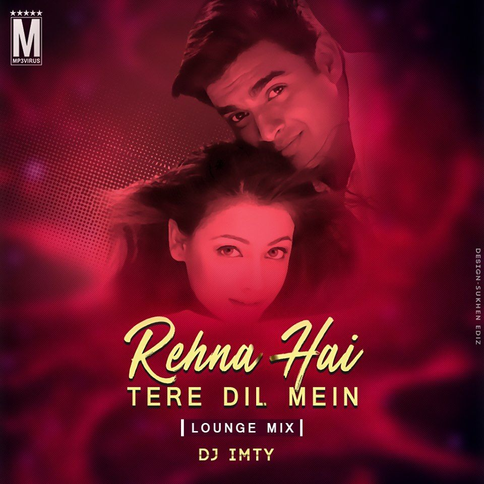 Rehna Hai Tere Dil Mein (Lounge Mix) - DJ Imty Download Now