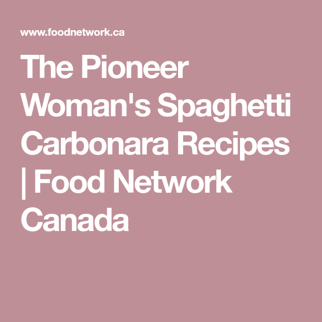 The Pioneer Womans Spaghetti Carbonara Recipe Recipes