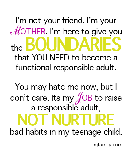 Raising Teens? I'm not your friend. I'm your Mother. I'm here to ...