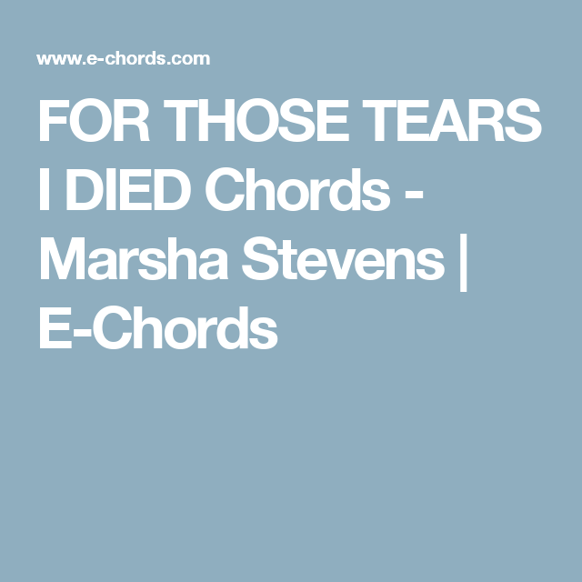 For Those Tears I Died Chords Marsha Stevens E Chords Keyboard