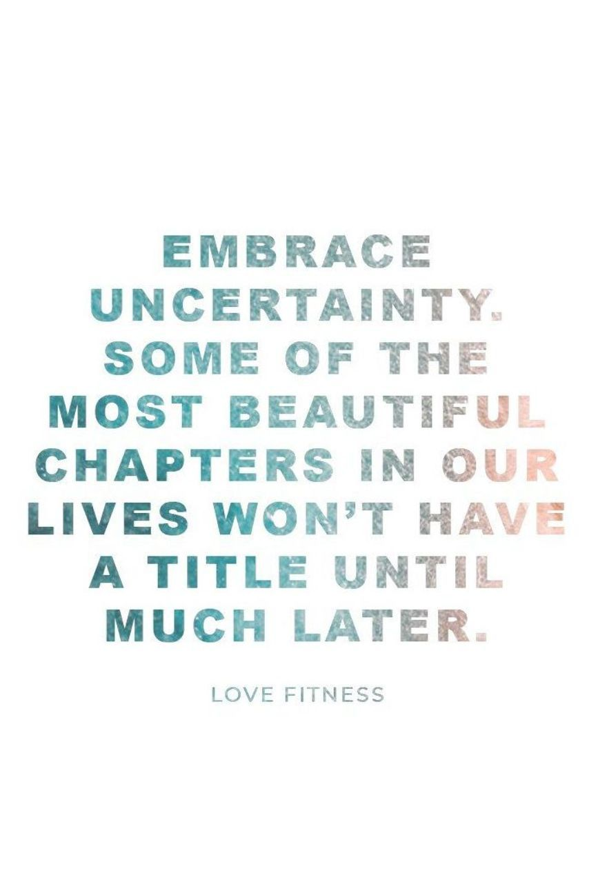 Daily Inspiration | Embrace uncertainty. Some of the most beautiful chapters in our lives won't have...