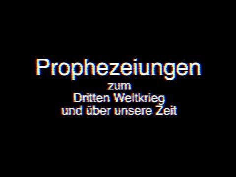 PROPHEZEIUNGEN ZUM DRITTEN WELTKRIEG UND ÜBER UNSERE ZEIT