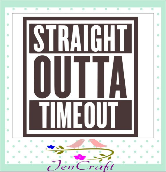 6c7e8f61f Straight Outta TimeOut SVG, Straight Outta svgCut Files For Cutting  Machines like Cricut Design Space and Silhouette Studio. Iron on