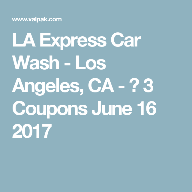 La Express Car Wash Los Angeles Ca 3 Coupons June 16 2017 Express Car Wash Car Wash Oil Change