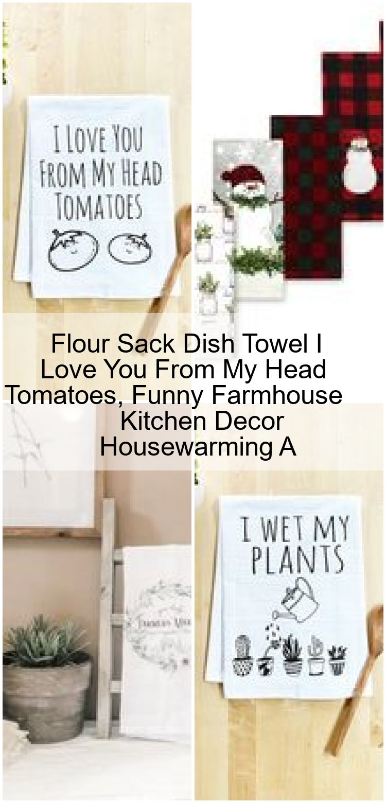 Flour Sack Dish Towel I Love You From My Head Tomatoes Funny Farmhouse Kitchen Decor Housewa Flour Sack Dish Towel I Love You From My Head Tomatoes Funny Farmhouse Kitche...