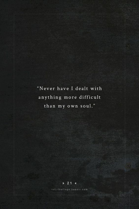 """never have I dealt with anything more difficult than my own soul."""