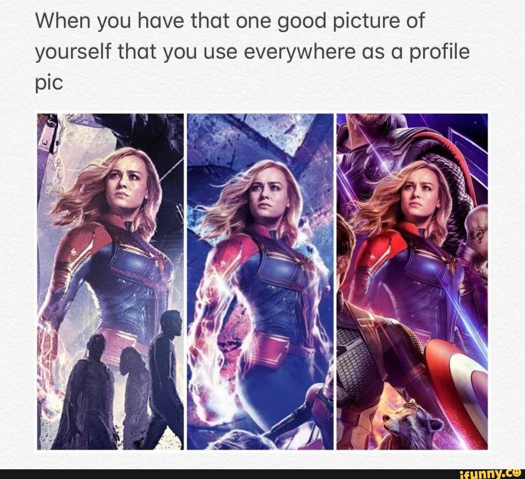 When You Have That One Good Picture Of Yourself That You Use Everywhere As 0 Profile Plc Chore Ifunny Funny Marvel Memes Avengers Funny Marvel Funny