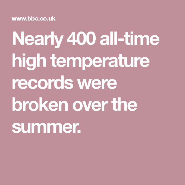 Hundreds Of Temperature Records Broken Over Summer Temperatures All About Time Records