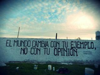 El mundo cambia con tu ejemplo  No con tu opinión