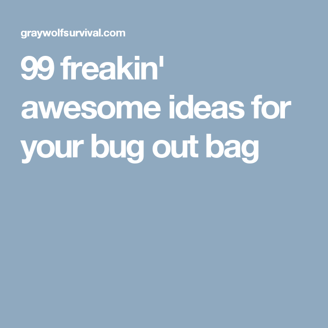 99 freakin' awesome ideas for your bug out bag
