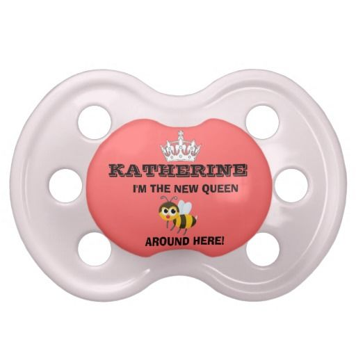 I'm the new Queen Bee around here Royal Pacifier  @Tammy Burger