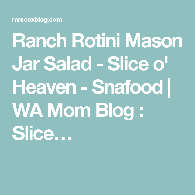 Ranch Rotini Mason Jar Salad - Slice o' Heaven - Snafood | WA Mom Blog : Slice…