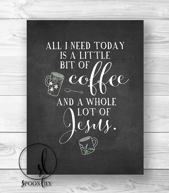 All I need today little bit of coffee & a whole lot of Jesus