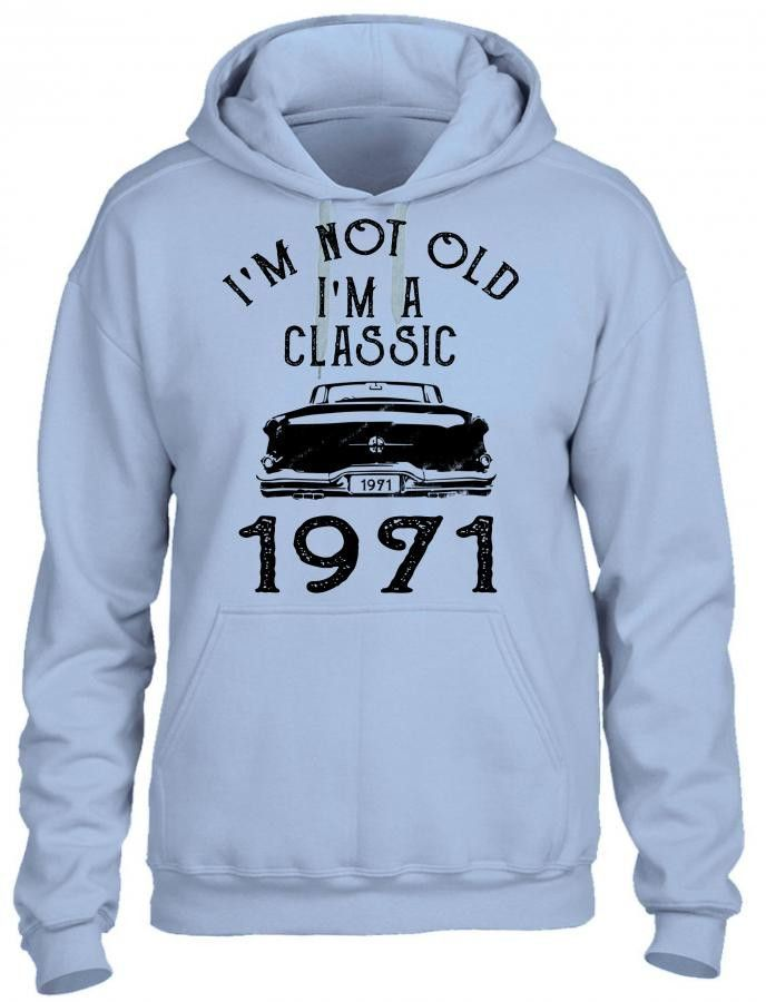 i'm not old i'm a classic 1971 HOODIE