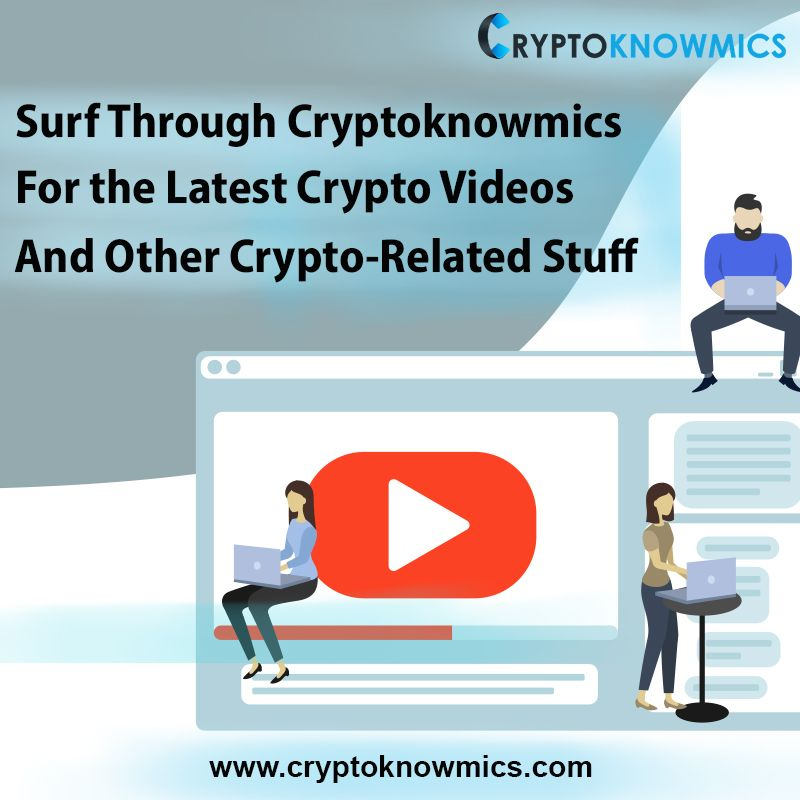 Surf Through Cryptoknowmics for the Latest Crypto Videos