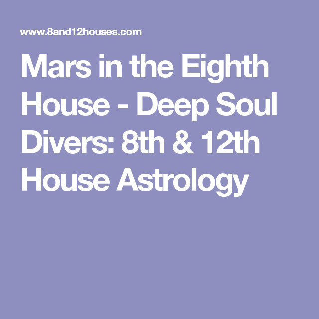 Mars In The Eighth House Deep Soul Divers 8th 12th House Astrology Astrology Moon Astrology Astrology Pisces