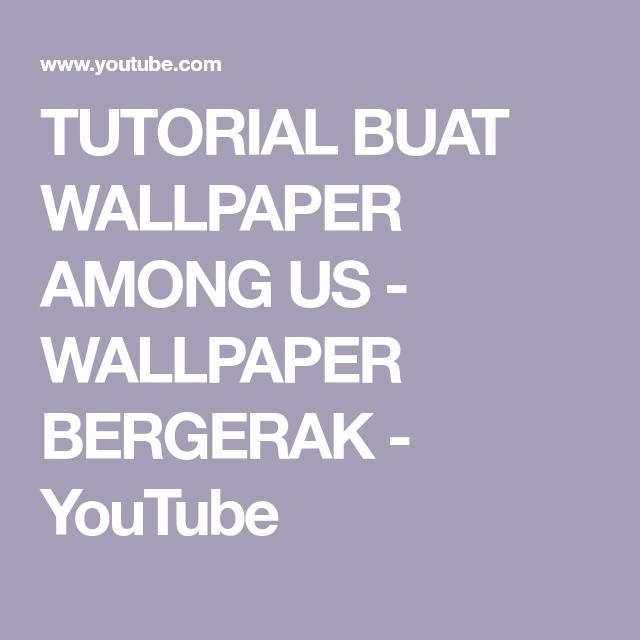 Tutorial Buat Wallpaper Among Us Wallpaper Bergerak Youtube Tutorial Wallpaper Youtube