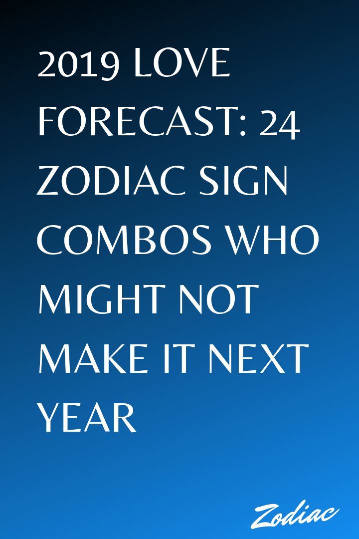 2019 Love Forecast: 24 Zodiac Sign Combos Who Might Not Make