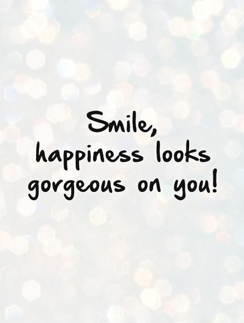Smile Happiness Looks Gorgeous On You Picture Quotes Beauty