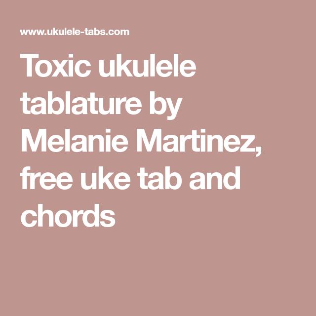 Toxic Ukulele Tablature By Melanie Martinez Free Uke Tab And Chords