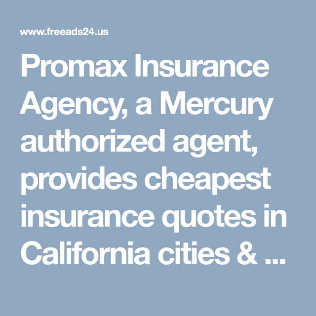 Car Insurance Quotes California Promax Insurance Agency A Mercury Authorized Agent Provides