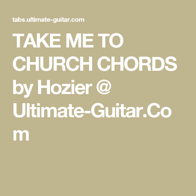 Take Me To Church Chords By Hozier Ultimate Guitar Uku Songs