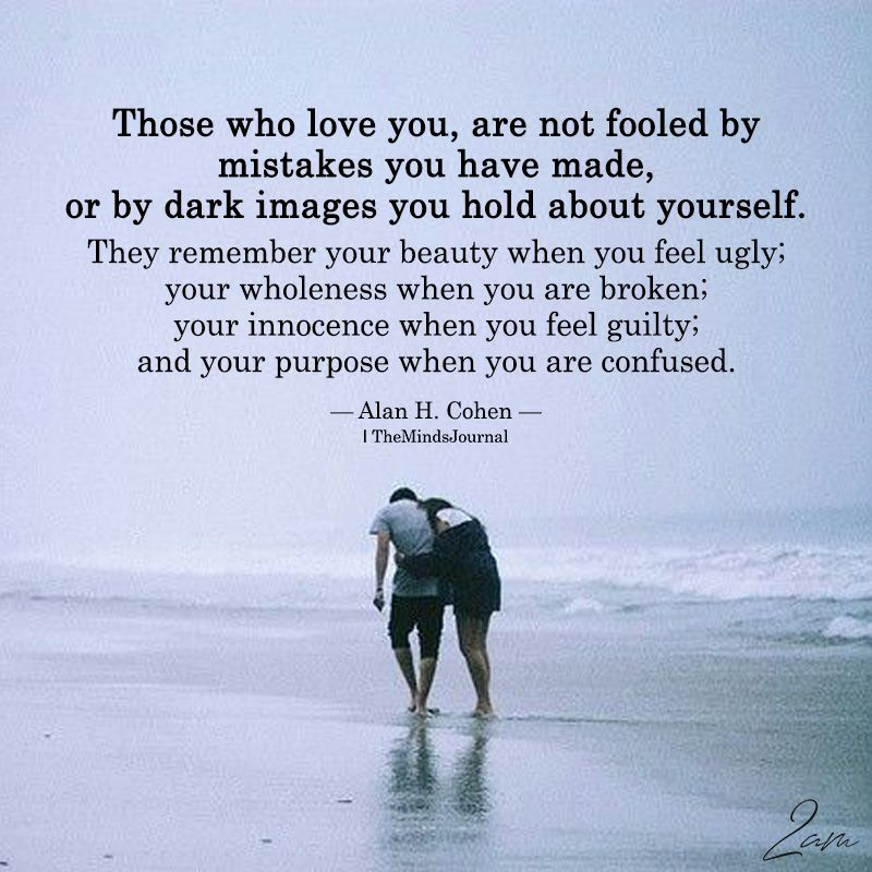 Those Who Love You, Are Not Fooled By Mistakes You Have Made