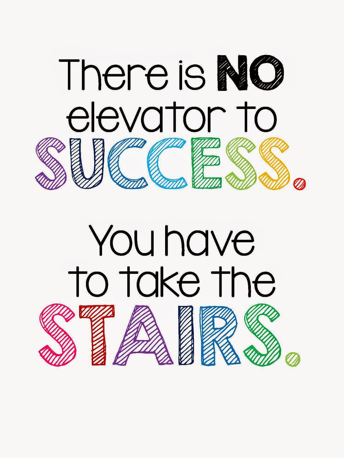 There is no Elevator to Success. You have to take the STAIRS. FREE