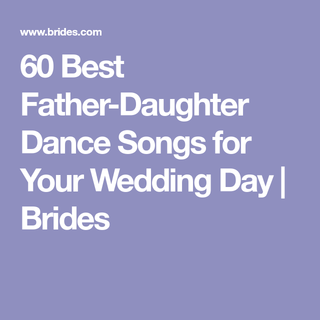 60 Best Father-Daughter Dance Songs For Your Wedding Day