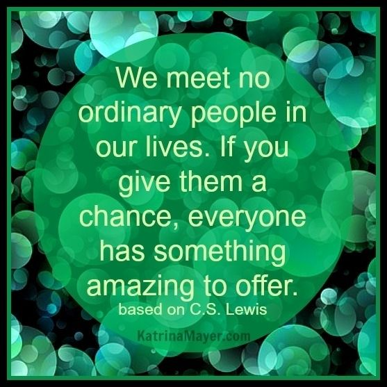 We meet no ordinary people in our lives. If you give them a chance, everyone has something amazing to offer. Based on C.S. Lewis