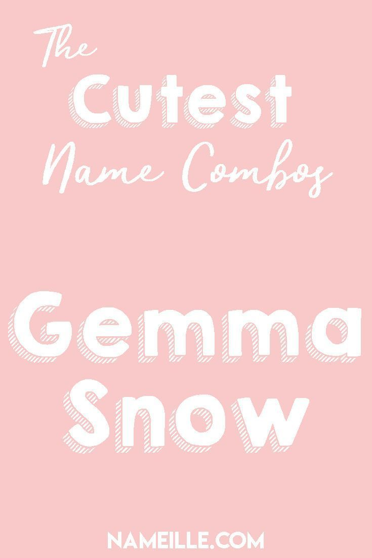 Gemma Snow I First Middle Baby Name Combinations For Girls Nameille