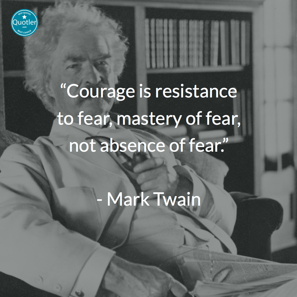 """""""Courage is resistance to fear, mastery of fear, not absence of fear.""""   - Mark Twain #quotes #quotler #quotesforyou #inspirationalquotes #quote #quoteoftheday"""