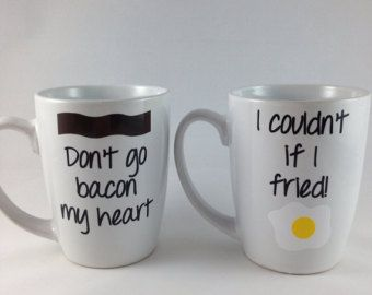 Bacon and Egg Coffee mugs: don't go bacon my heart, I couldn't if I fried