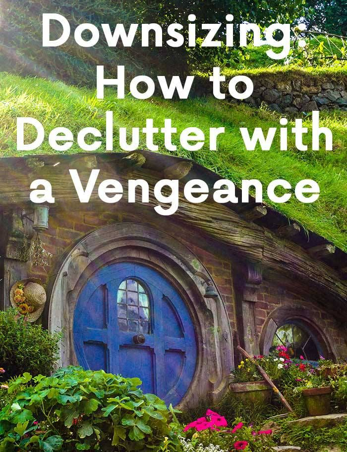 Downsizing How To Declutter With A Vengeance Declutter