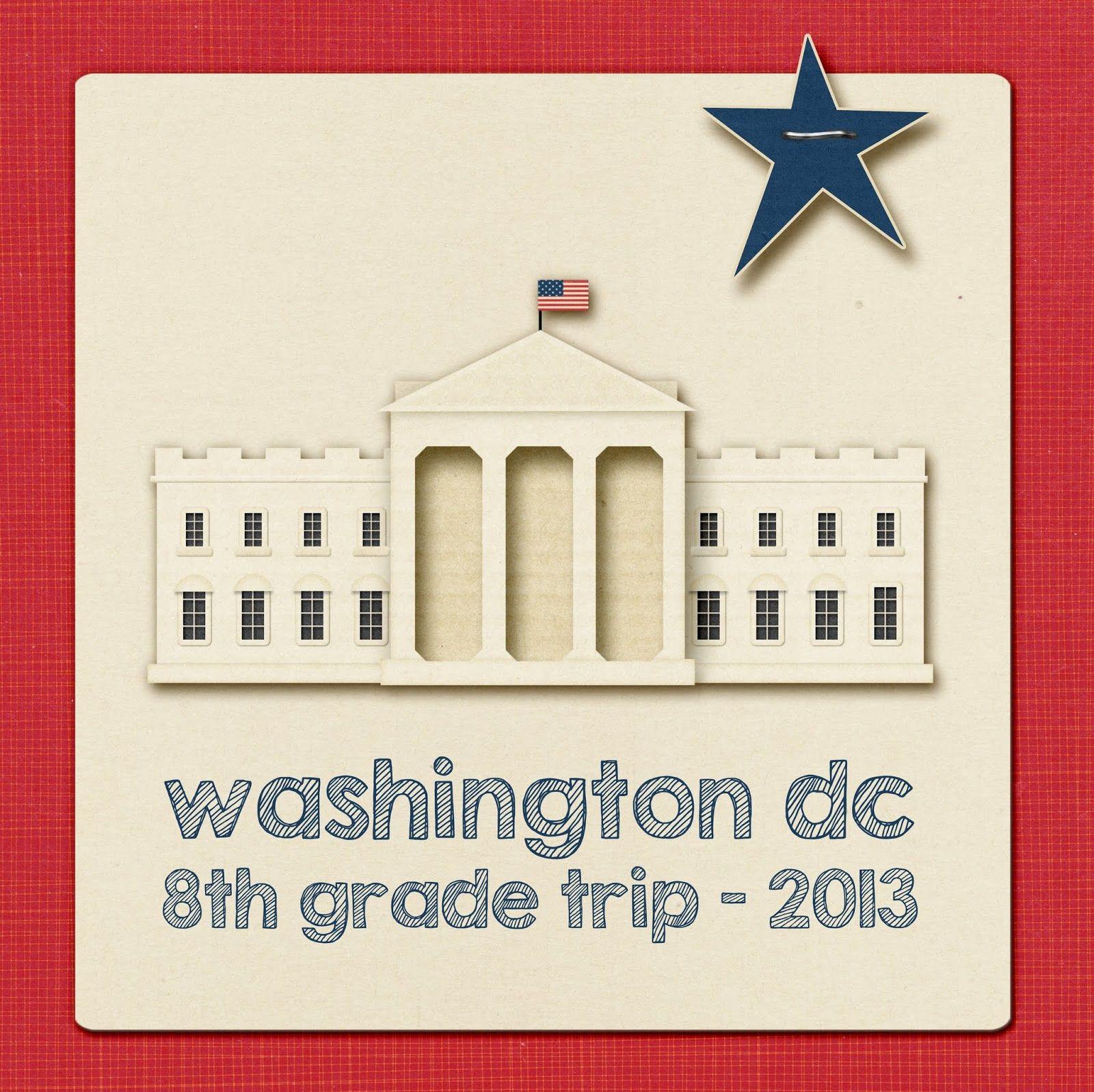 Washington Dc Tanners 8th Grade Trip Scrapbook Page Layouts