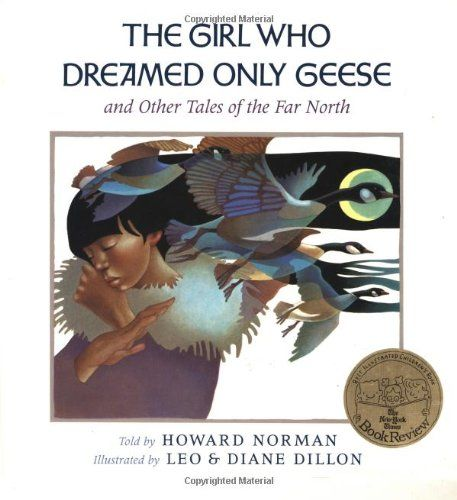The Girl Who Dreamed Only Geese: And Other Tales of the Far North by Howard Norman,illustrated by Leo and Diane Dillon, 1997